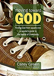 Moving Toward God - Finding God from square one: A newbie's guide to the basics of Christianity: 19 lessons for spiritual growth (Spiritual growth series)