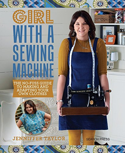 Girl with a Sewing Machine: The no-fuss guide to making and adapting your own (Girl Costume Ideas Diy)