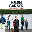 Everywhere I Look Audiobook by Helen Garner Narrated by Helen Garner