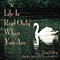 Life Is Real Only When You Are Audiobook by Guy Finley Narrated by Guy Finley