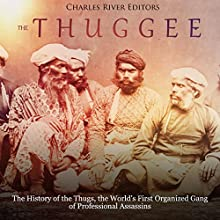 The Thuggee: The History of the Thugs, the World's First Organized Gang of Professional Assassins Audiobook by Charles River Editors Narrated by Jim D. Johnston