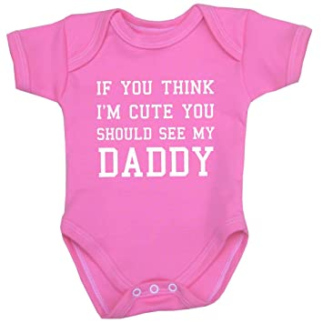 d07ec35a217 Amazon.com   You Think I m Cute You Should See My Daddy Baby Clothes ...