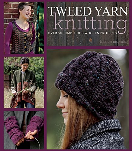 - Tweed Yarn Knitting: Over 50 Sumptuous Woolen Projects