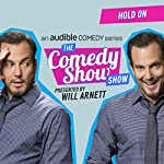 Ep. 9: Hold On (The Comedy Show Show) | Will Arnett,Eugene Mirman,Cameron Esposito,Joe Mande,Mary Lynn Rajskub