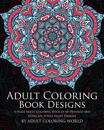 Adult Coloring Book Designs: A Huge Adult Coloring Book Of 60 Detailed And  Intricate Stress Relief Designs (Pattern Coloring Books) (Volume 3): World, Adult  Coloring: 9781523616121: Amazon.com: Books