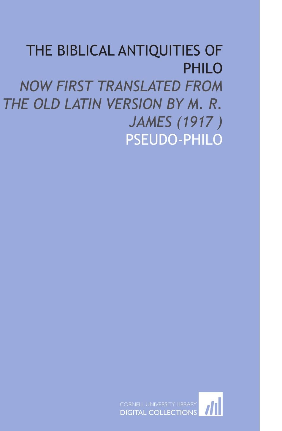 Download The Biblical Antiquities of Philo: Now First Translated From the Old Latin Version by M. R. James (1917 ) pdf epub