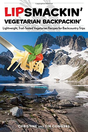 Lipsmackin' Vegetarian Backpackin': Lightweight, Trail-Tested Vegetarian Recipes for Backcountry Trips by Christine Conners (2015-10-01)