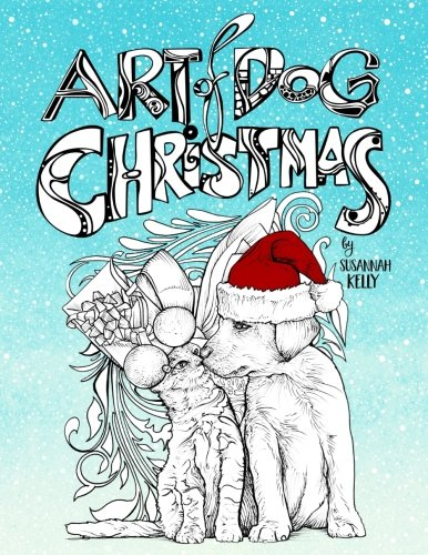 Art of Dog Christmas: A Holiday Coloring Book For Animal Lovers Featuring Dogs, Cats, Pigs & Goats