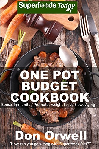 One Pot Budget Cookbook: 90+ One Pot Meals, Dump Dinners Recipes, Quick & Easy Cooking Recipes, Antioxidants & Phytochemicals: Soups Stews and Chilis, ... Pot recipes-One Pot Budget Cookbook Book 2) by [Orwell, Don]