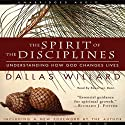The Spirit of the Disciplines: Understanding How God Changes Lives Hörbuch von Dallas Willard Gesprochen von: Robertson Dean