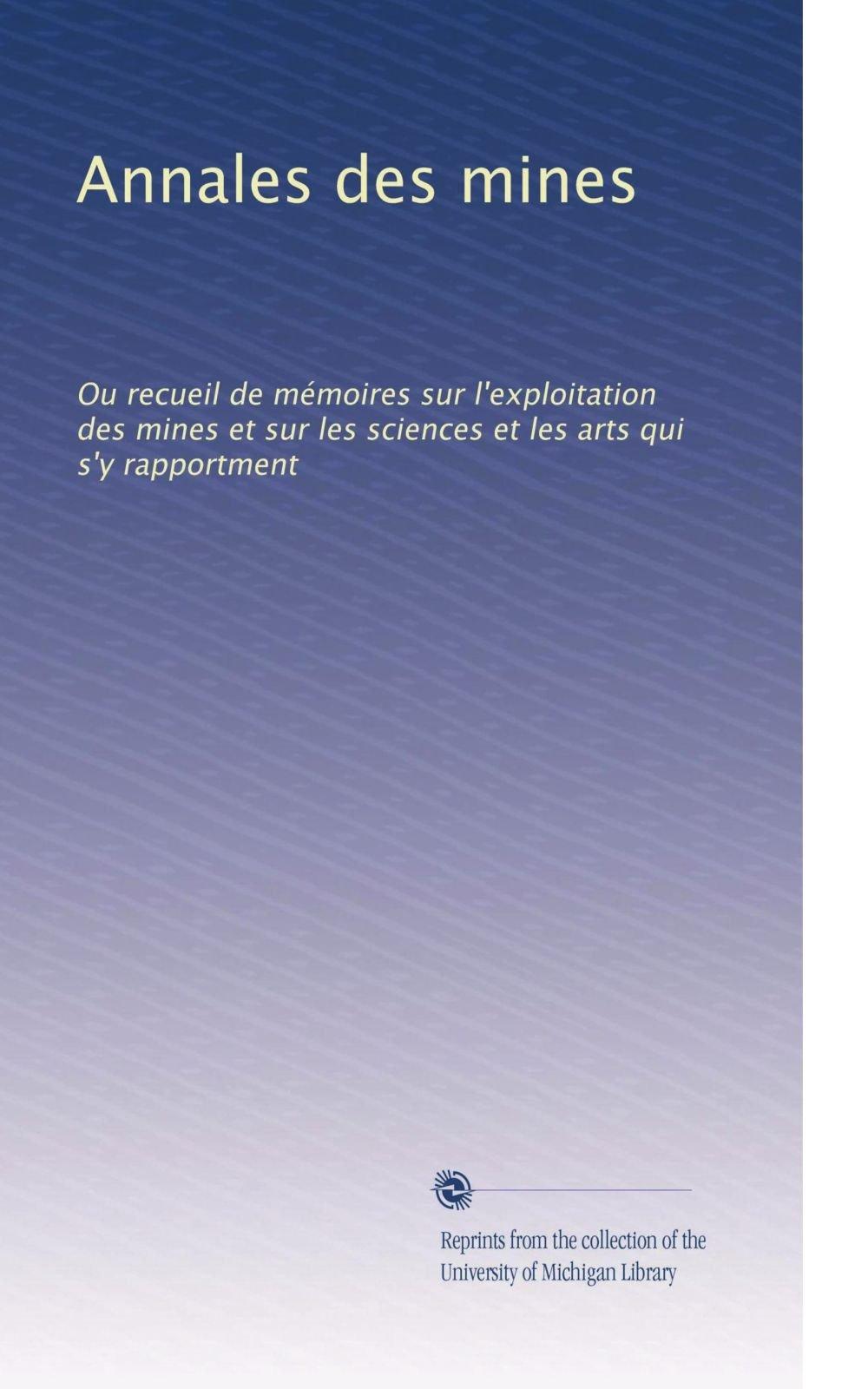 Annales des mines: Ou recueil de mémoires sur l'exploitation des mines et sur les sciences et les arts qui s'y rapportment (Volume 26) (French Edition) pdf