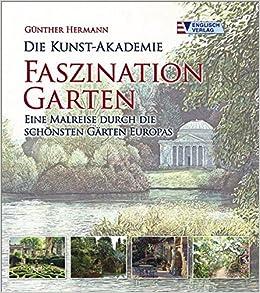 Faszination Garten die kunst akademie faszination garten eine malreise durch die
