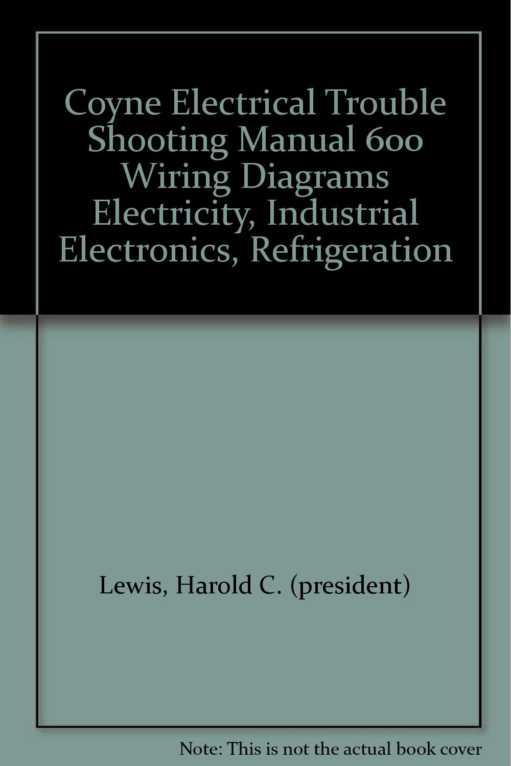 Coyne Electrical Trouble Shooting Manual 600 Wiring Diagrams Diagram Refrigeration Electricity Industrial Electronics Harold C President Lewis