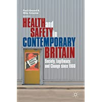 Health and Safety in Contemporary Britain: Society, Legitimacy, and Change since 1960