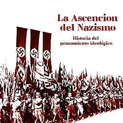 La Ascensión del Nazismo: Historia del pensamiento ideológico [The Ascension of Nazism: A History of Ideological Thinking]