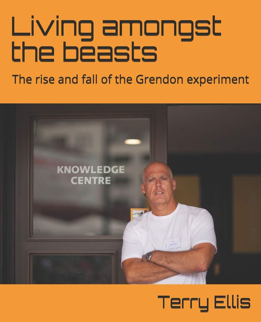 Living amongst the beasts: The rise and fall of the Grendon experiment:  Amazon.co.uk: Ellis, Mr Terry, Alston, Mr Christopher, Rahman, Mr M:  9798646815300: Books