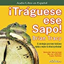 Traguese ese Sapo [Swallow that Frog] Audiobook by Brian Tracy Narrated by Juan Guzman