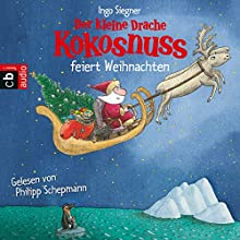 Der kleine Drache Kokosnuss feiert Weihnachten Hörbuch von Ingo Siegner Gesprochen von: Philipp Schepmann