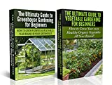 Gardening Box Set #3: Greenhouse Gardening for Beginners & The Ultimate Guide to Vegetable Gardening for Beginners (Container Gardening, Greenhouse, Companion ... Flowers, Fruit, Outdoor, Organic))