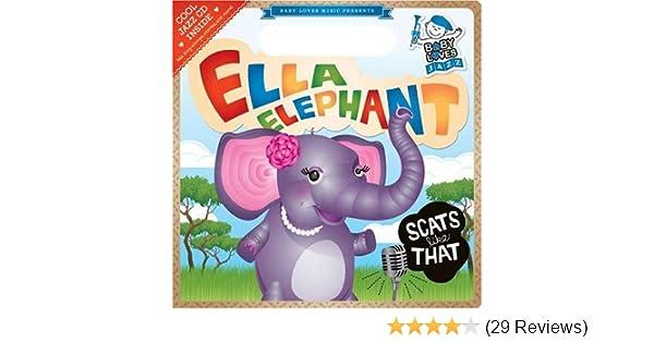 eb8d990d74cf86 Amazon.com  Ella Elephant Scats Like That  Baby Loves Jazz (9780843120851)  Andy  Blackman Hurwitz