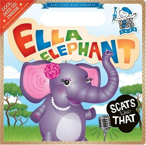 Ella Elephant Scats Like That: Baby Loves (Ella Elephant)