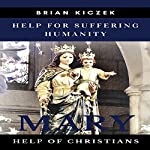 Help for Suffering Humanity: Mary, Help of Christians | Brian Kiczek D.C.