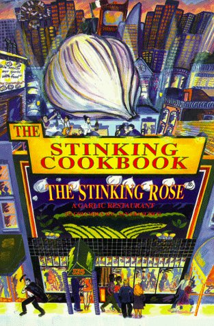 The Stinking Cookbook: From the Stinking Rose, a Garlic Restaurant by Jerry Dal Bozzo