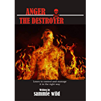 ANGER THE DESTROYER: best and advanced anger management book that covers every part of life and how to tame a powerful emotion (English Edition)