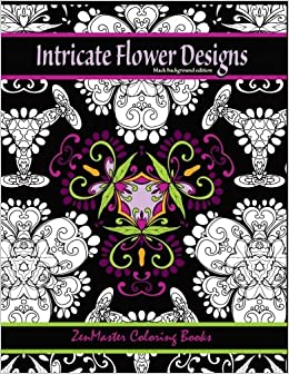 Intricate Flower Designs Black Background Edition Adult Coloring Book With Floral Kaleidoscope Books For Grownups Volume 30