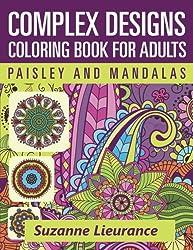 Complex Designs - Paisley and Mandalas: A Coloring Book for Adults (Coloring Books for Adults) (Volume 2)