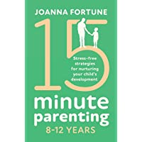 15-Minute Parenting 8-12 Years: Stress-free strategies for nurturing your child's development