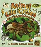 Animal Life Cycles, Bobbie Kalman, 0778723127
