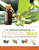 The Encyclopedia of Essential Oils: The Complete Guide to the Use of Aromatic Oils In Aromatherapy, Herbalism, Health…
