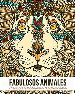 Fabulosos Animales Un Libro De Colorear Para Adultos Un