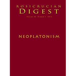 Neoplatonism: Rosicrucian Digest (Rosicrucian Order AMORC Kindle Editions)