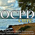 OCPD Cure: A Toolkit for OCPD, Perfectionists, Rigid Thinkers and Hypercritical People | J.B. Snow