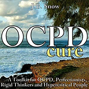OCPD Cure: A Toolkit for OCPD, Perfectionists, Rigid Thinkers and Hypercritical People Audiobook