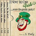 Irish 3 in 1 Bundle: How to Be Irish + Funny Feckin Irish Jokes + Filthy Feckin Irish Jokes | S. Daly