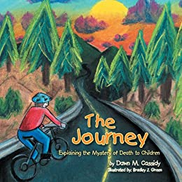 The Journey : Explaining the Mystery of Death to Children