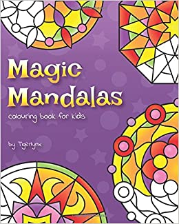magic mandalas colouring book for kids 50 easy and calming abstract mandalas for children tigerlynx 9781535069533 amazoncom books