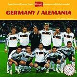 Germany / Alemania (Great National Soccer Teams / Grandes Selecciones Del Futbol Mundial) (Spanish and English Edition)