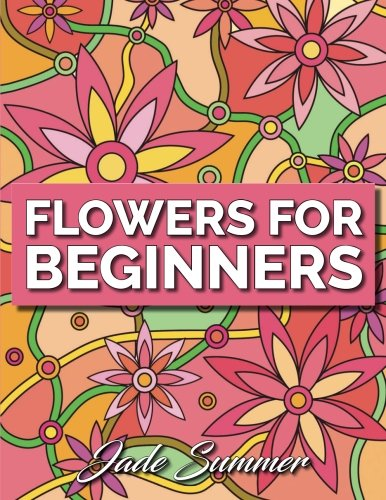 Coloring Books for Seniors: Including Books for Dementia and Alzheimers - Flowers for Beginners: An Adult Coloring Book with Simple Flower Designs and Easy Floral Patterns for Stress Relief and Relaxation