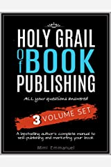 The Holy Grail of Book Publishing: All your questions answered - 3 Volume set - A bestselling author's complete manual to self-publishing and marketing your book Kindle Edition