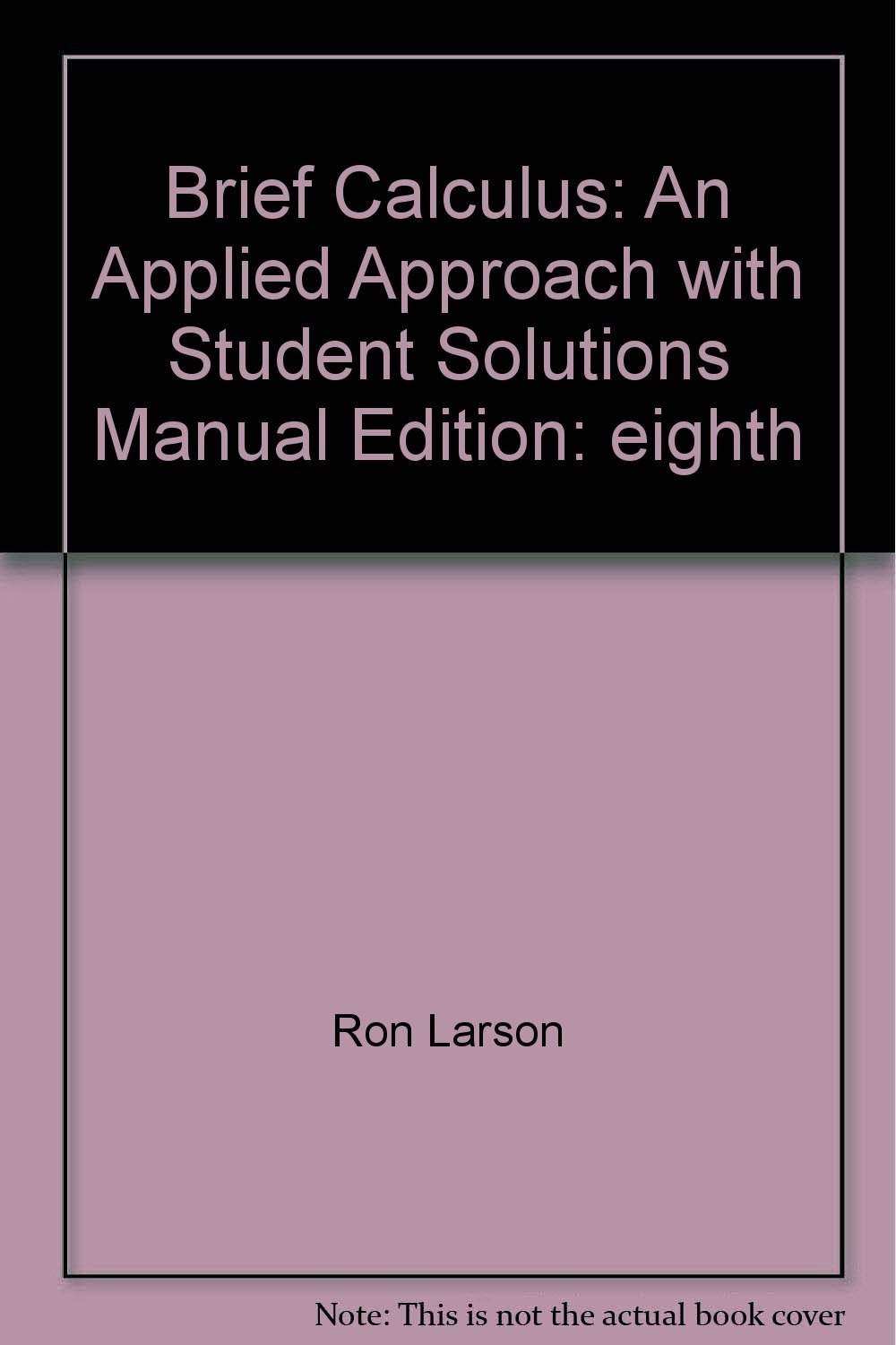 Brief Calculus: An Applied Approach with Student Solutions Manual: Ron  Larson: 9780547084466: Amazon.com: Books
