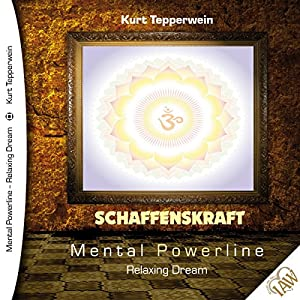 Schaffenskraft (Mental Powerline - Relaxing Dream) Hörbuch