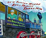 It's Funny Where Ben's Train Takes Him, Robert Burleigh, 0531331067