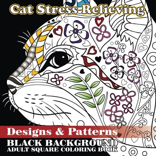 Cat Stress Relieving Designs & Patterns: Black Background Adult Square Coloring Book (Beautiful Adult Coloring Books) (Volume 86)