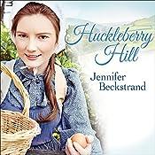 Huckleberry Hill: Matchmakers of Huckleberry Hill, Book 1 | Jennifer Beckstrand