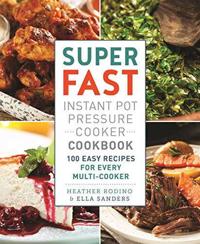 (Super Fast Instant Pot Pressure Cooker Cookbook: 100 Easy Recipes for Every Multi-Cooker )
