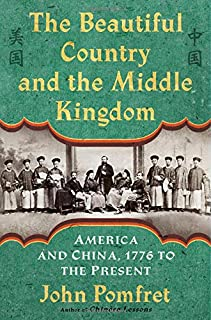 Book Cover: The Beautiful Country and the Middle Kingdom: America and China, 1776 to the Present